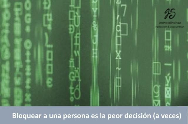 BLOQUEAR A UNA PERSONA ES LA PEOR DECISIÓN, A VECES.
