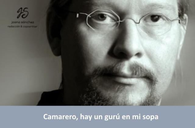 CAMARERO, HAY UN GURÚ EN MI SOPA.